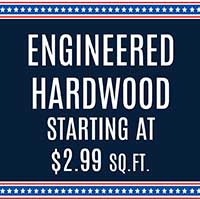 ENGINEERED HARDWOOD  STARTING AT $2.99 SQ.FT.